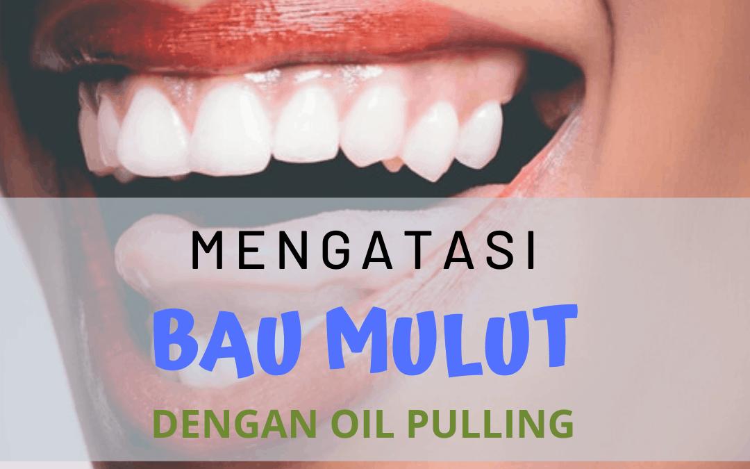 Mengatasi Bau Mulut Dengan Oil Pulling